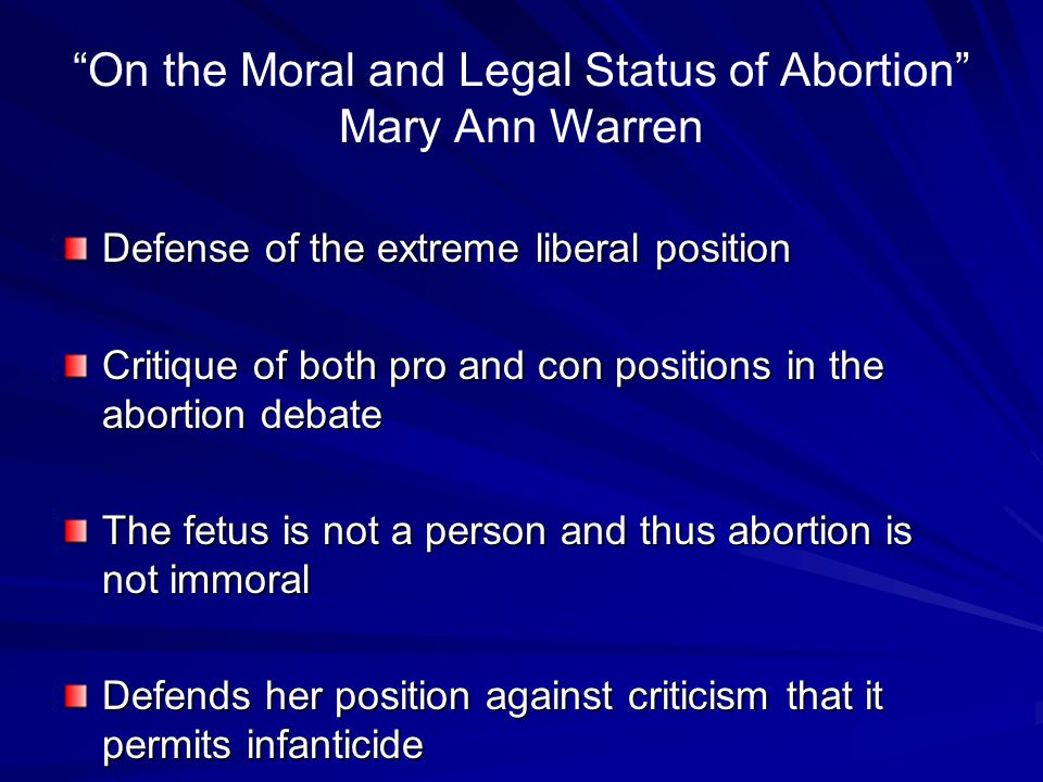 """""""On the Moral and Legal Status of Abortion"""" Mary Ann Warren Defense of the extreme liberal position Critique of both pro and con positions in the abor"""