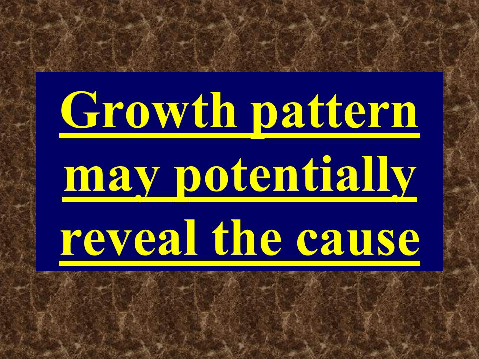 Growth pattern may potentially reveal the cause