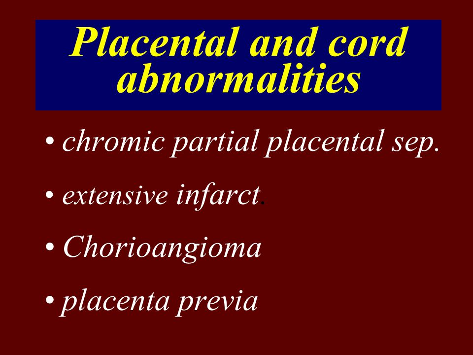 Placental and cord abnormalities chromic partial placental sep.