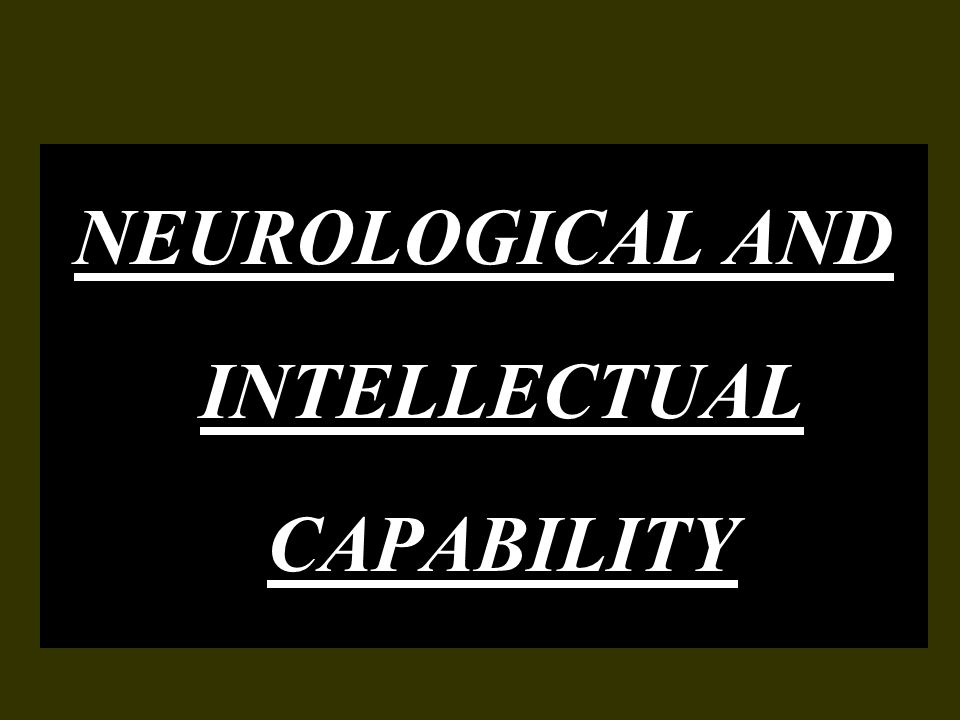 NEUROLOGICAL AND INTELLECTUAL CAPABILITY
