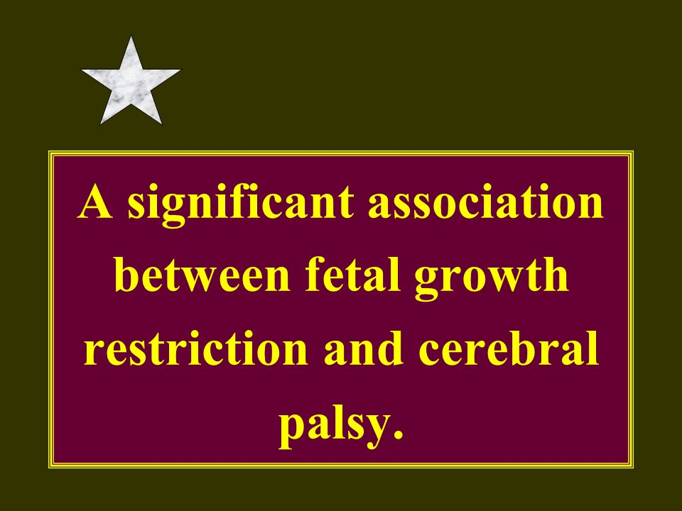 A significant association between fetal growth restriction and cerebral palsy.
