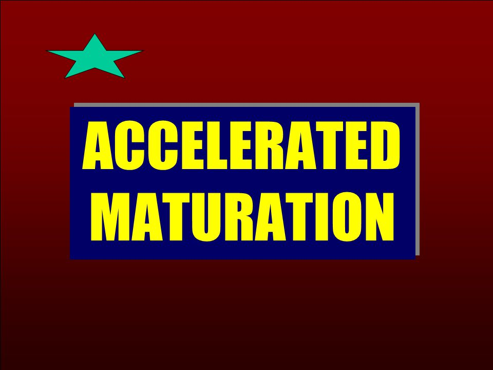 ACCELERATED MATURATION