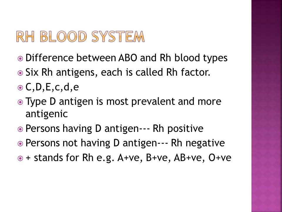  Difference between ABO and Rh blood types  Six Rh antigens, each is called Rh factor.