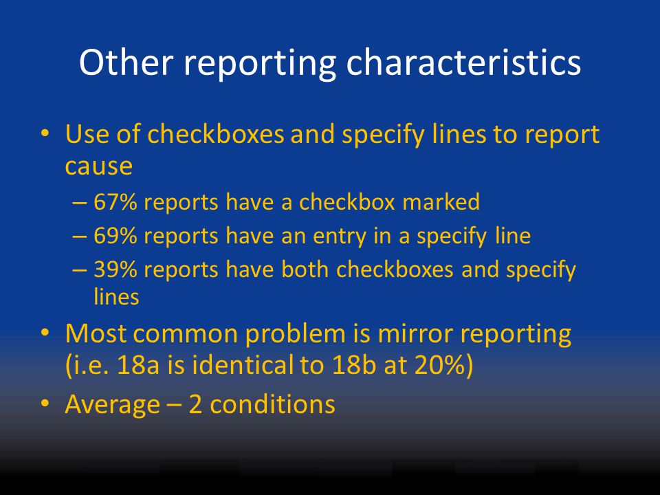 Other reporting characteristics Use of checkboxes and specify lines to report cause – 67% reports have a checkbox marked – 69% reports have an entry i