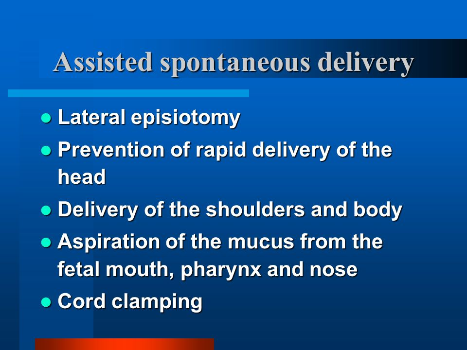 Assisted spontaneous delivery Lateral episiotomy Lateral episiotomy Prevention of rapid delivery of the head Prevention of rapid delivery of the head