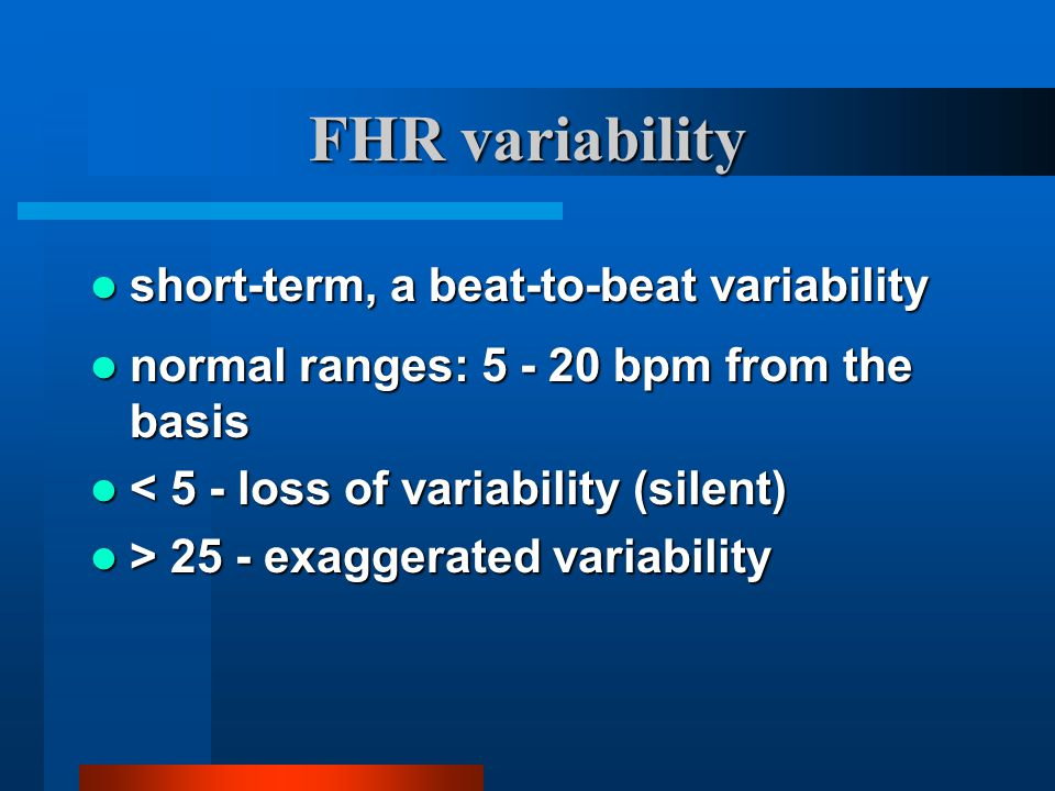 FHR variability short-term, a beat-to-beat variability short-term, a beat-to-beat variability normal ranges: 5 - 20 bpm from the basis normal ranges: