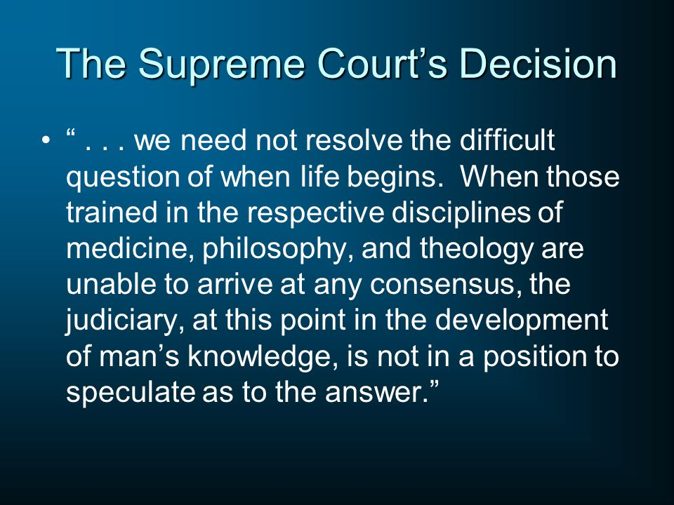 The Supreme Court's Decision ... we need not resolve the difficult question of when life begins.