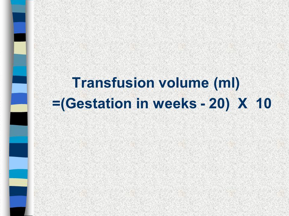 Transfusion volume (ml) =(Gestation in weeks - 20) X 10