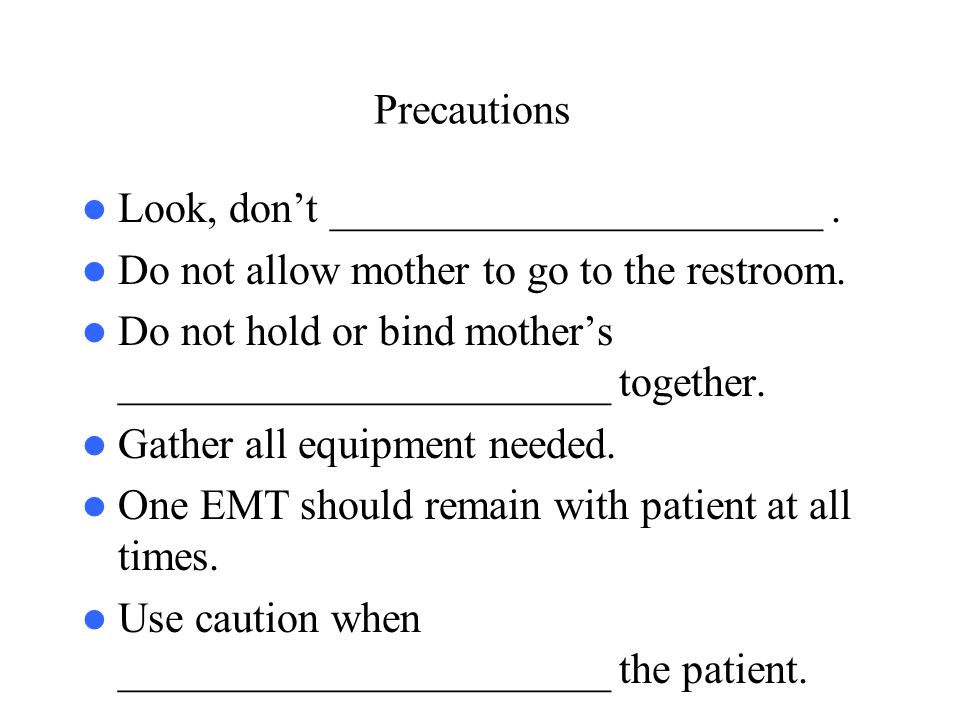 Precautions Look, don't _______________________. Do not allow mother to go to the restroom. Do not hold or bind mother's _______________________ toget