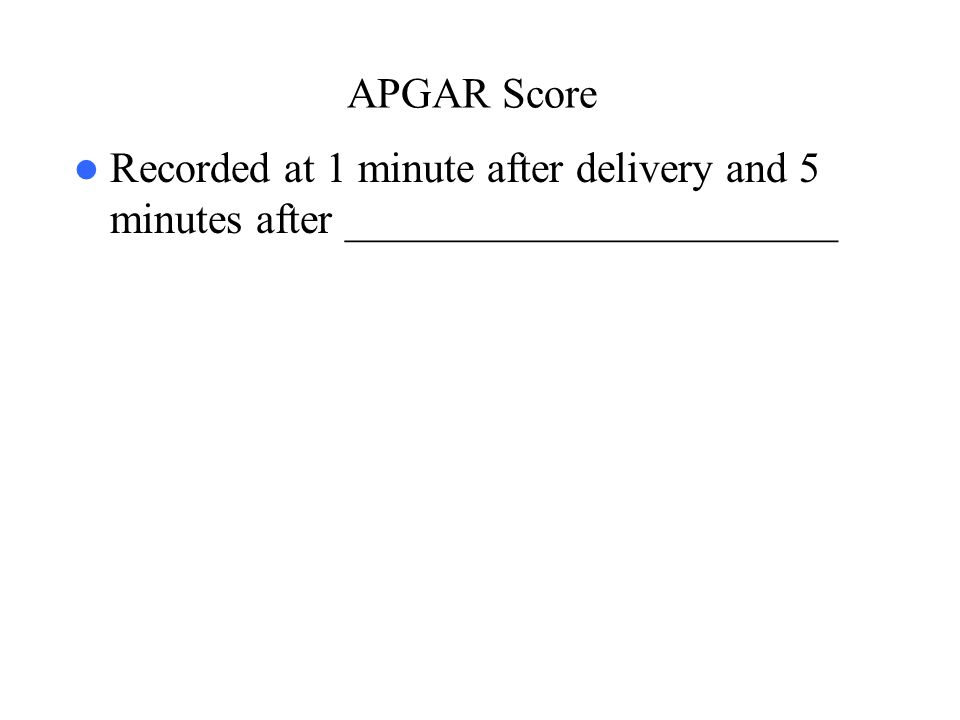 APGAR Score Recorded at 1 minute after delivery and 5 minutes after _______________________ 48