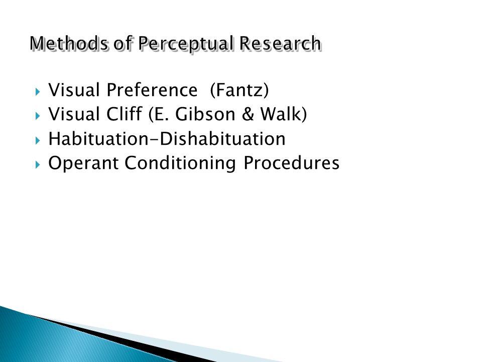  Visual Preference (Fantz)  Visual Cliff (E.