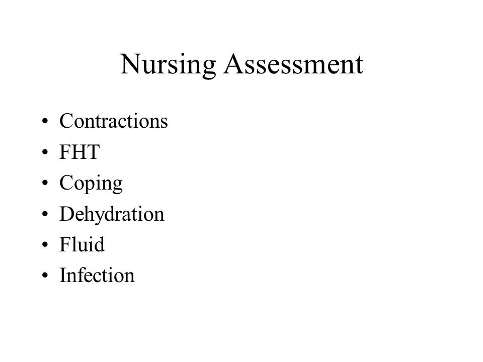 Nursing Assessment Contractions FHT Coping Dehydration Fluid Infection