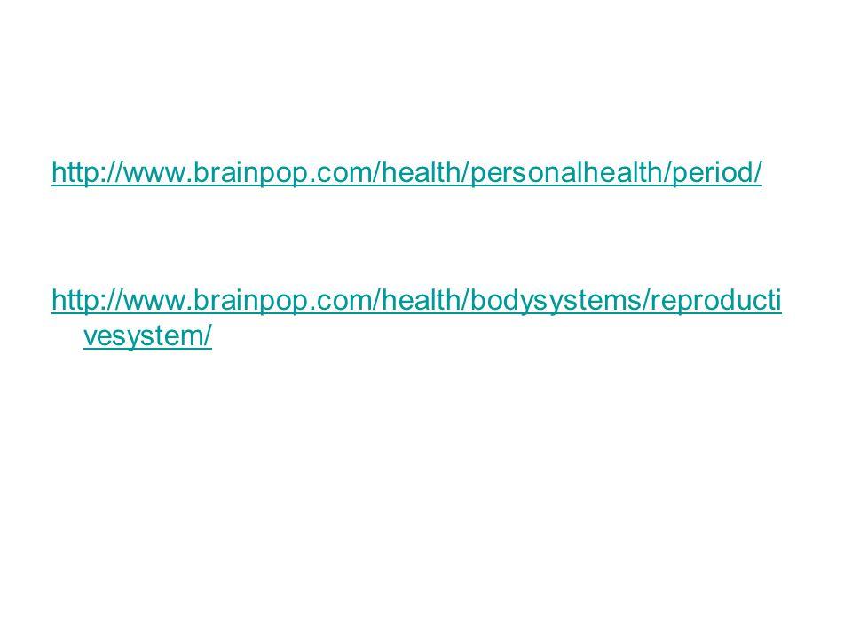 http://www.brainpop.com/health/personalhealth/period/ http://www.brainpop.com/health/bodysystems/reproducti vesystem/