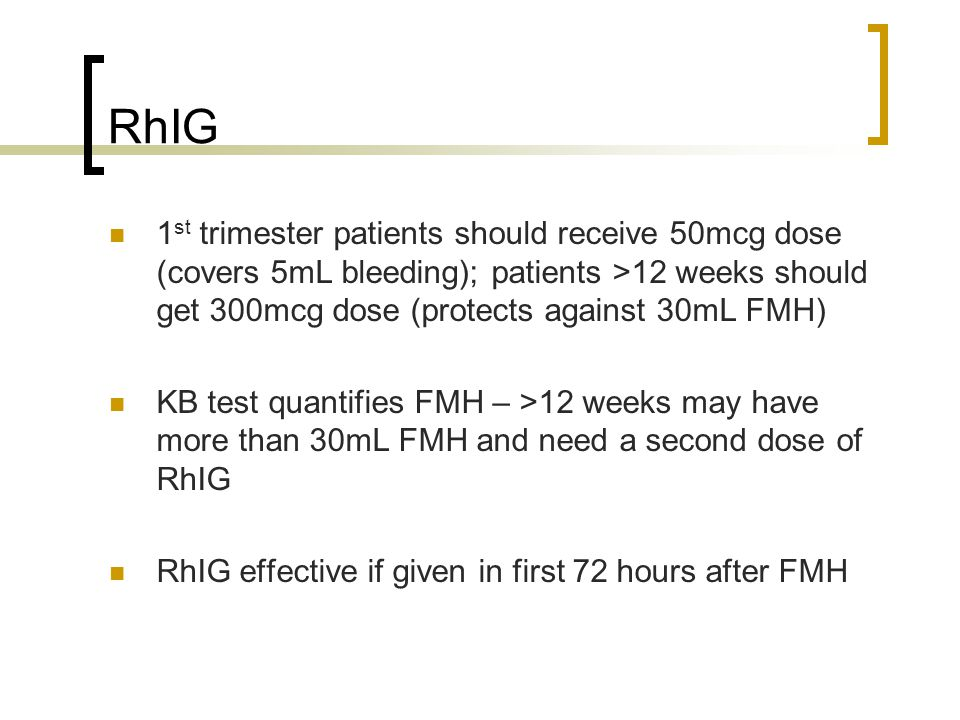 RhIG 1 st trimester patients should receive 50mcg dose (covers 5mL bleeding); patients >12 weeks should get 300mcg dose (protects against 30mL FMH) KB