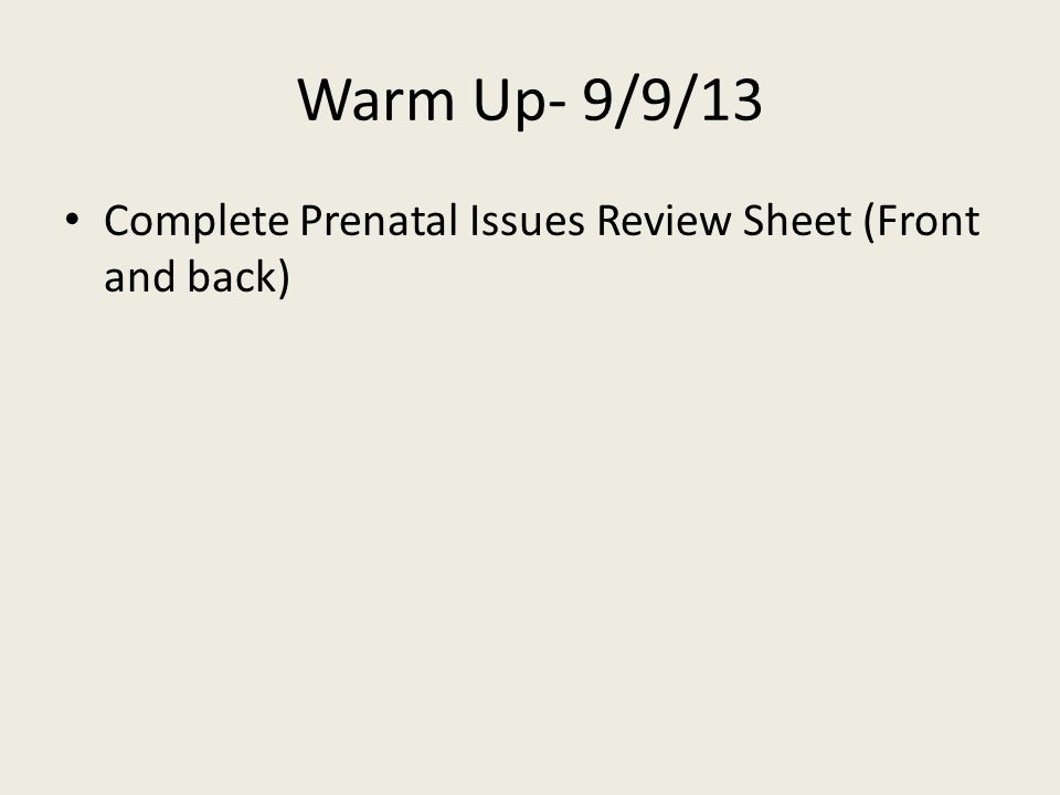 Warm Up- 9/9/13 Complete Prenatal Issues Review Sheet (Front and back)
