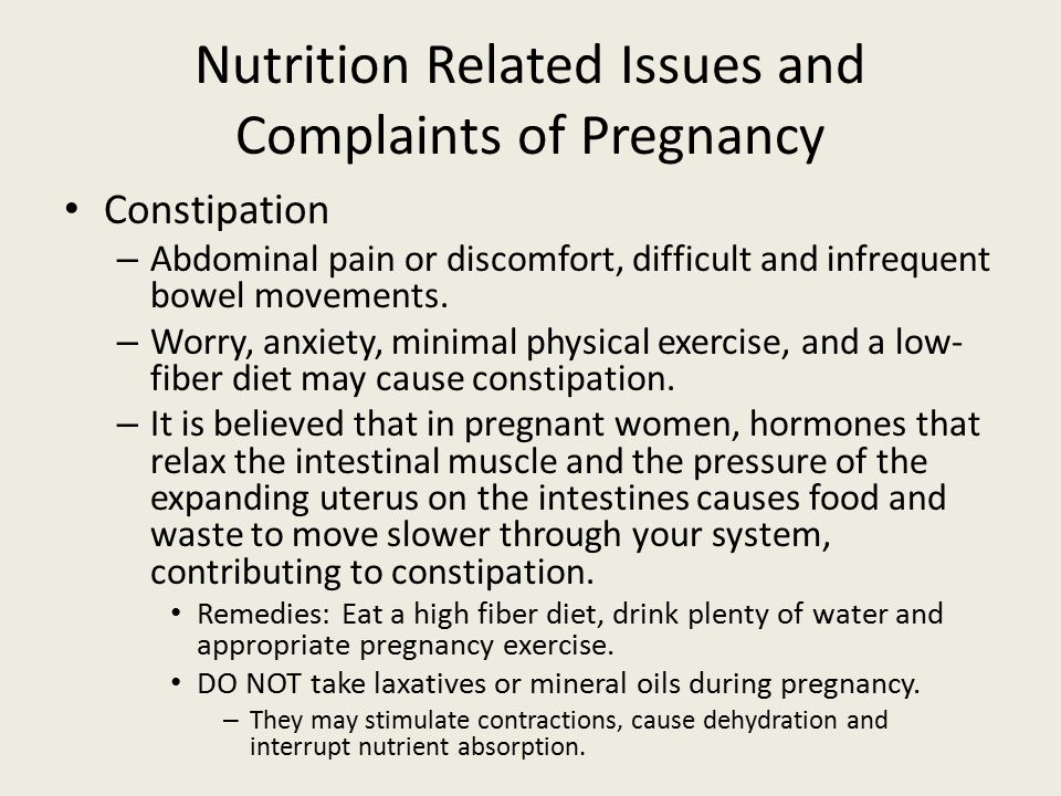 Nutrition Related Issues and Complaints of Pregnancy Constipation – Abdominal pain or discomfort, difficult and infrequent bowel movements. – Worry, a
