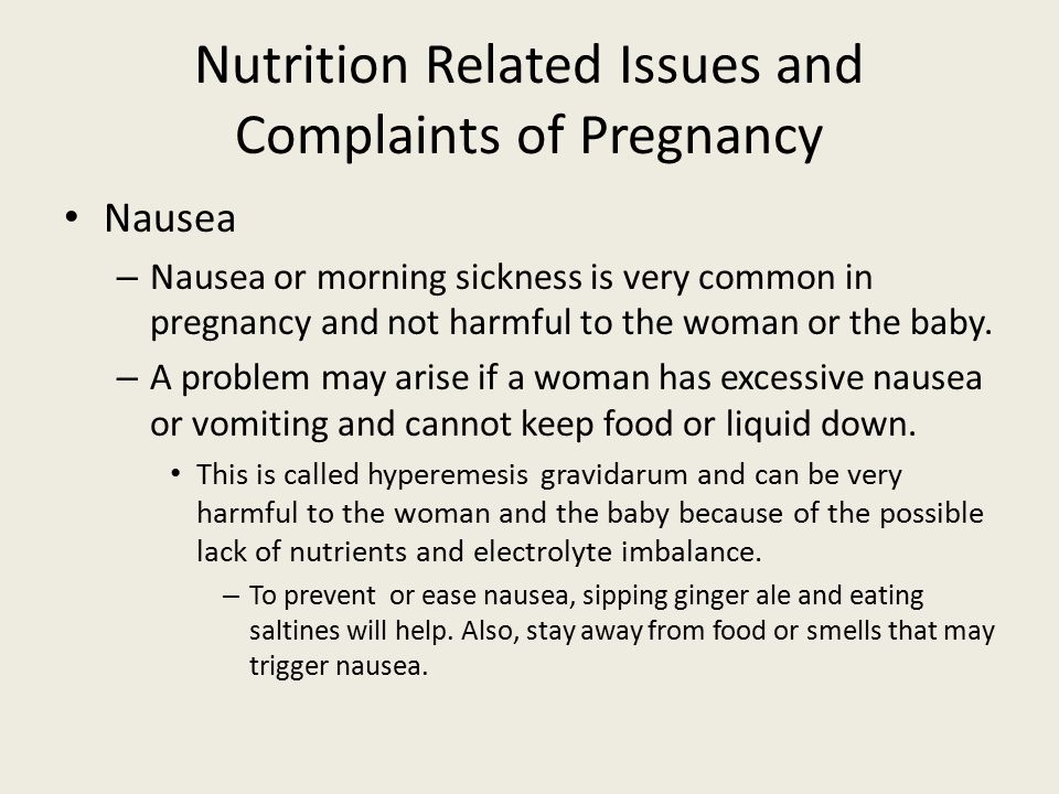 Nutrition Related Issues and Complaints of Pregnancy Nausea – Nausea or morning sickness is very common in pregnancy and not harmful to the woman or t
