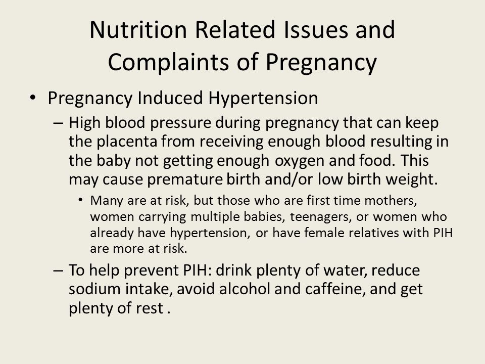 Nutrition Related Issues and Complaints of Pregnancy Pregnancy Induced Hypertension – High blood pressure during pregnancy that can keep the placenta