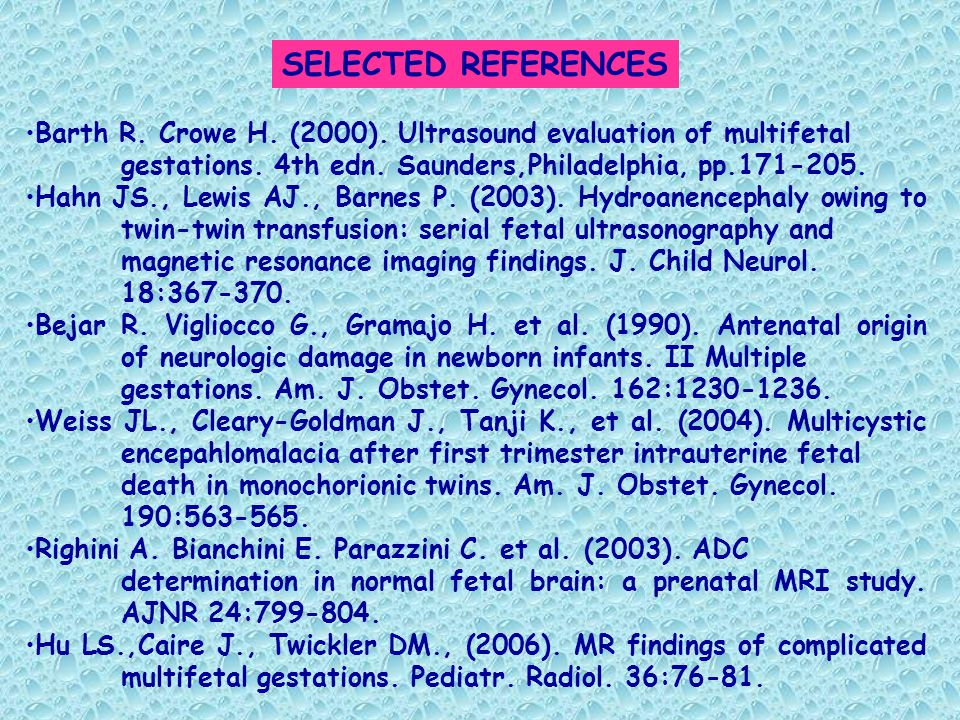 SELECTED REFERENCES Barth R. Crowe H. (2000). Ultrasound evaluation of multifetal gestations. 4th edn. Saunders,Philadelphia, pp.171-205. Hahn JS., Le