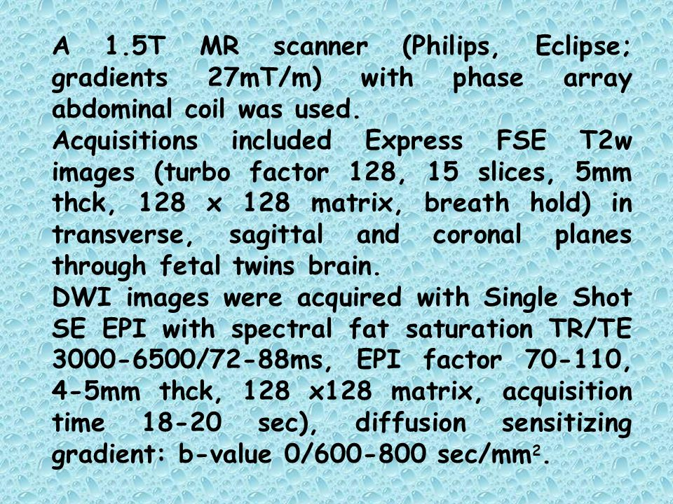 A 1.5T MR scanner (Philips, Eclipse; gradients 27mT/m) with phase array abdominal coil was used. Acquisitions included Express FSE T2w images (turbo f