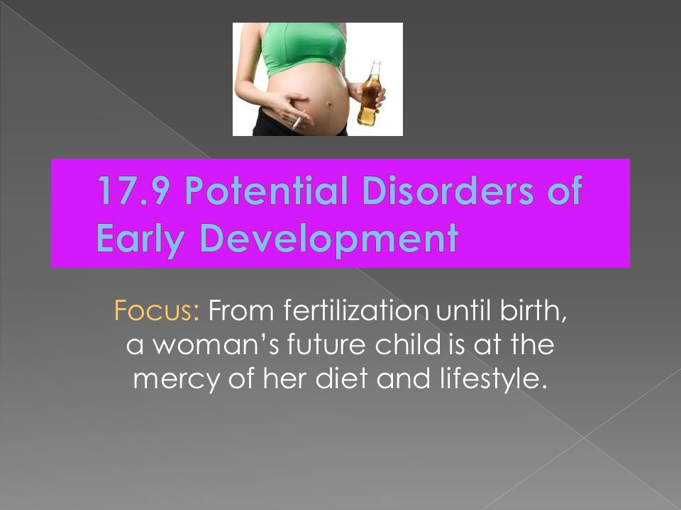 Focus: From fertilization until birth, a woman's future child is at the mercy of her diet and lifestyle.