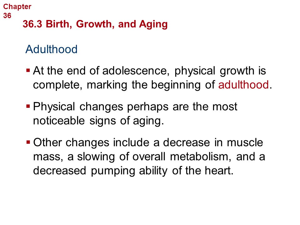 Human Reproduction and Development Adulthood  At the end of adolescence, physical growth is complete, marking the beginning of adulthood.  Physical