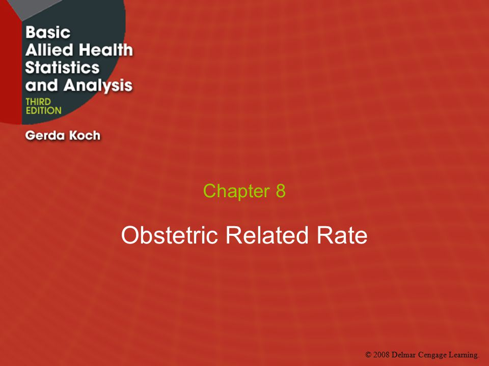 © 2008 Delmar Cengage Learning. Chapter 8 Obstetric Related Rate