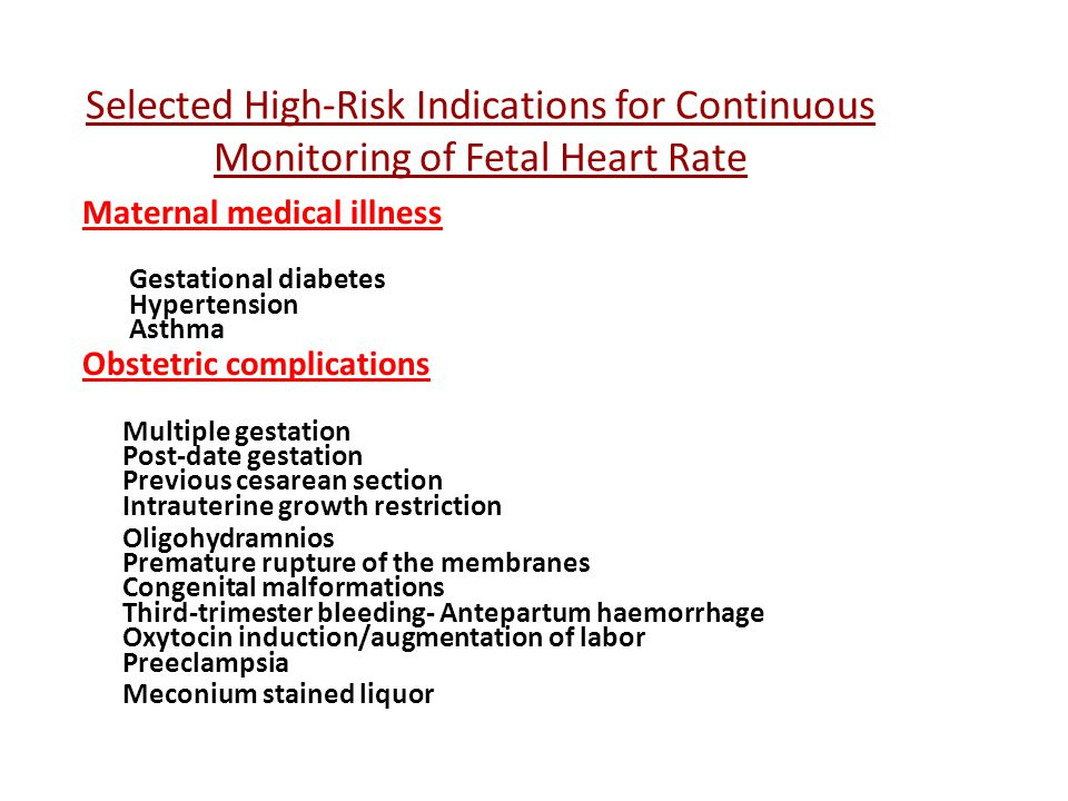 Selected High-Risk Indications for Continuous Monitoring of Fetal Heart Rate Maternal medical illness Gestational diabetes Hypertension Asthma Obstetr