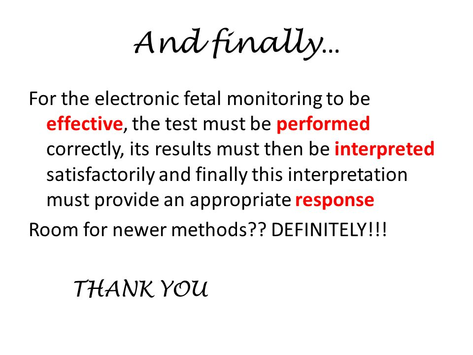 And finally … For the electronic fetal monitoring to be effective, the test must be performed correctly, its results must then be interpreted satisfac