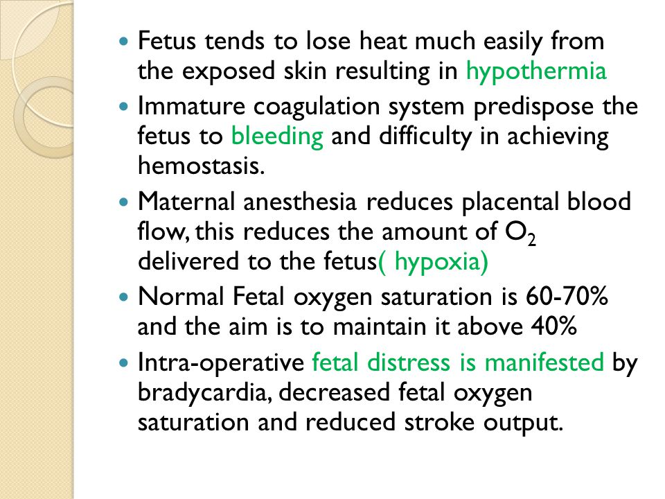 Fetus tends to lose heat much easily from the exposed skin resulting in hypothermia Immature coagulation system predispose the fetus to bleeding and d