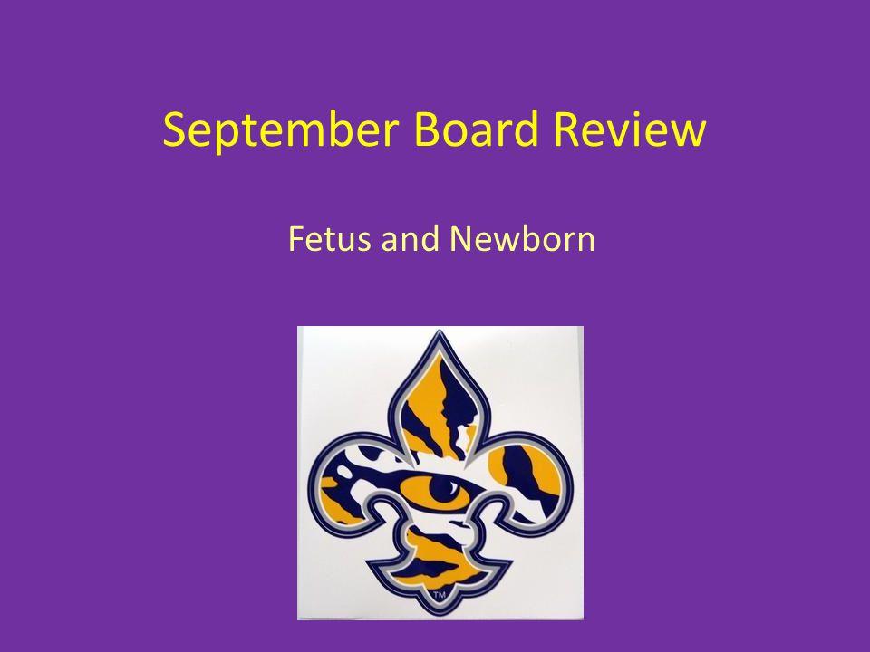 September Board Review Fetus and Newborn