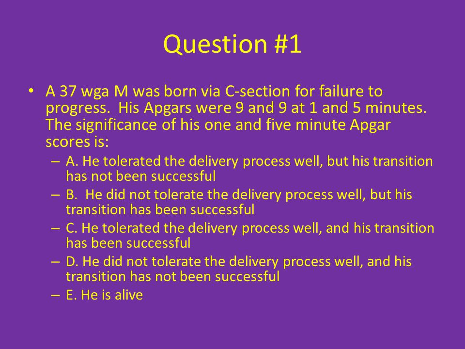 Question #1 A 37 wga M was born via C-section for failure to progress.