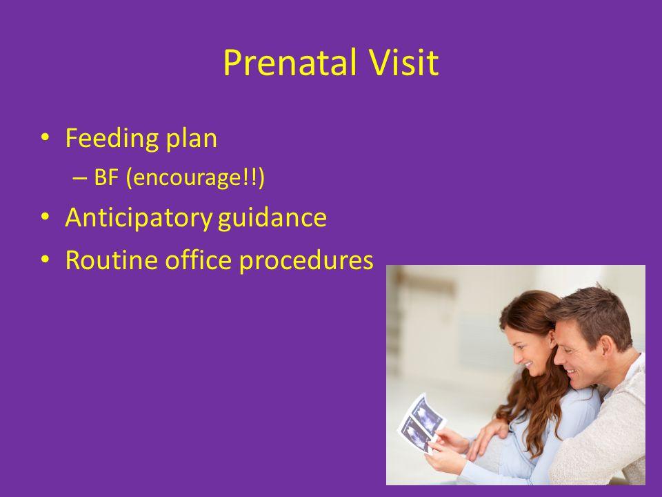 Prenatal Visit Feeding plan – BF (encourage!!) Anticipatory guidance Routine office procedures