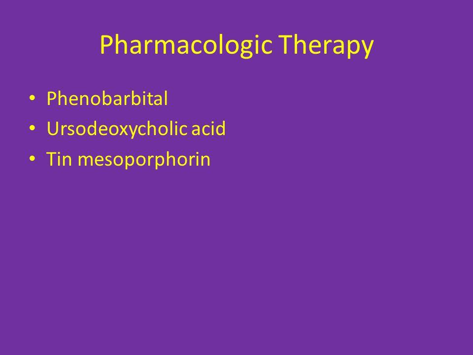 Pharmacologic Therapy Phenobarbital Ursodeoxycholic acid Tin mesoporphorin