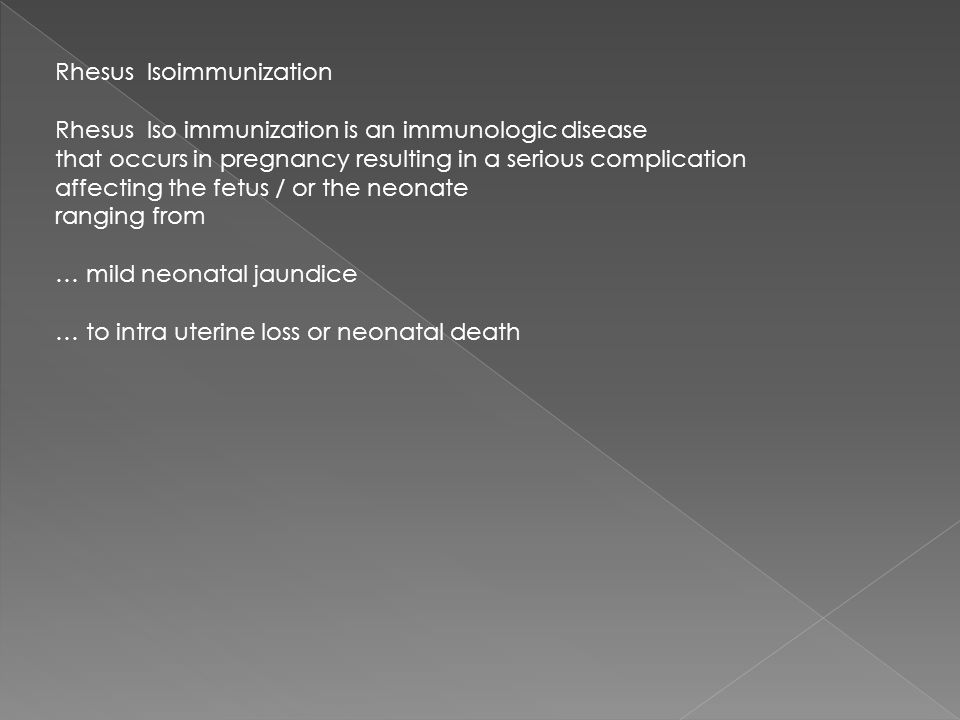 Rhesus Isoimmunization Rhesus Iso immunization is an immunologic disease that occurs in pregnancy resulting in a serious complication affecting the fe