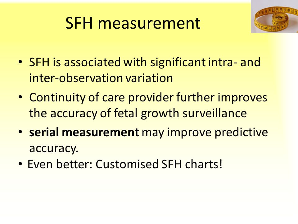SFH measurement SFH is associated with significant intra- and inter-observation variation Continuity of care provider further improves the accuracy of
