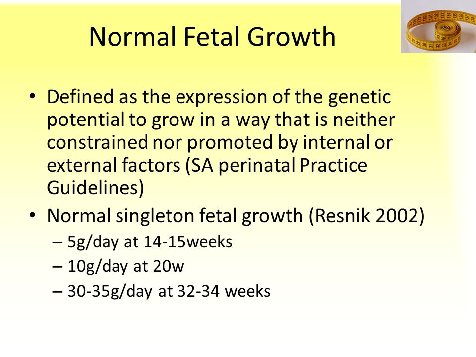 Normal Fetal Growth Defined as the expression of the genetic potential to grow in a way that is neither constrained nor promoted by internal or extern