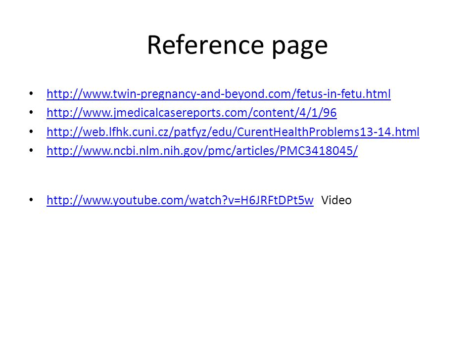 Reference page http://www.twin-pregnancy-and-beyond.com/fetus-in-fetu.html http://www.jmedicalcasereports.com/content/4/1/96 http://web.lfhk.cuni.cz/p