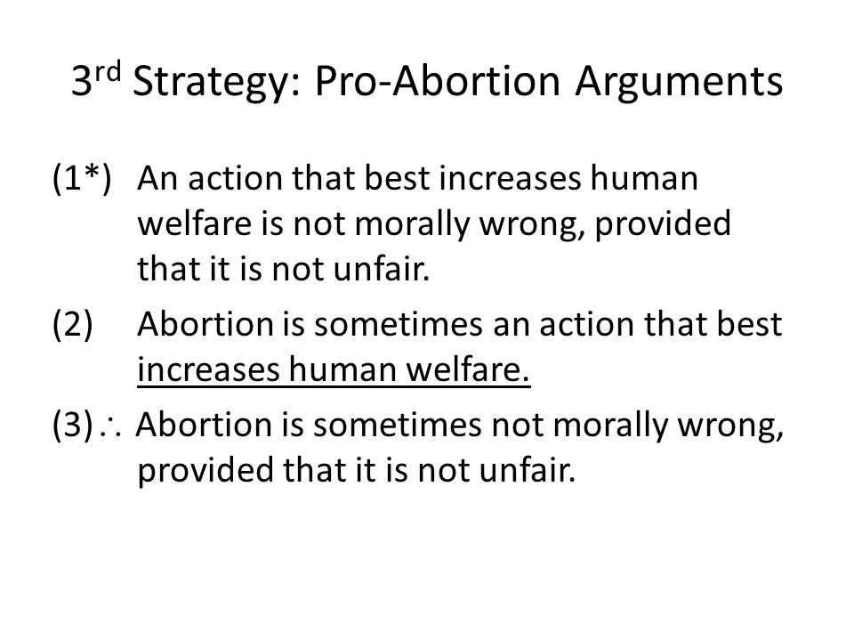3 rd Strategy: Pro-Abortion Arguments (1*)An action that best increases human welfare is not morally wrong, provided that it is not unfair.