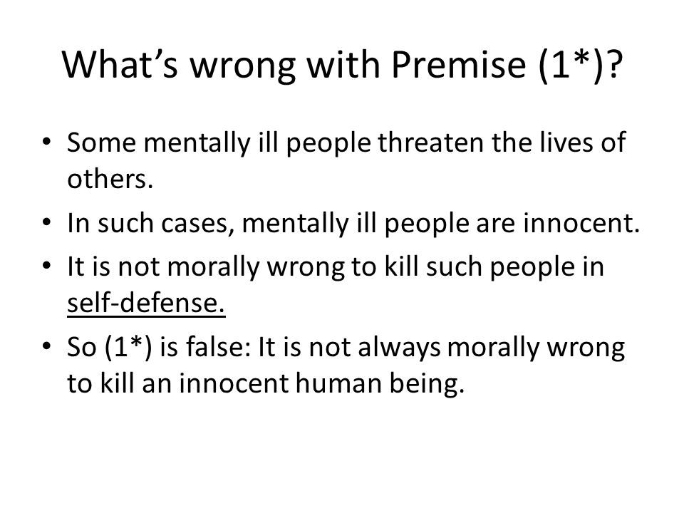 What's wrong with Premise (1*). Some mentally ill people threaten the lives of others.