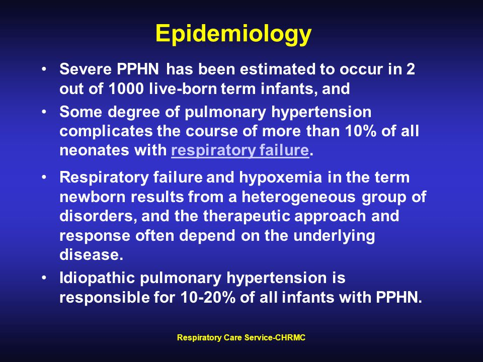 Epidemiology Severe PPHN has been estimated to occur in 2 out of 1000 live-born term infants, and Some degree of pulmonary hypertension complicates the course of more than 10% of all neonates with respiratory failure.respiratory failure Respiratory failure and hypoxemia in the term newborn results from a heterogeneous group of disorders, and the therapeutic approach and response often depend on the underlying disease.
