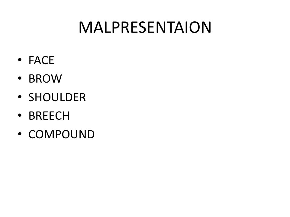 MALPRESENTAION FACE BROW SHOULDER BREECH COMPOUND