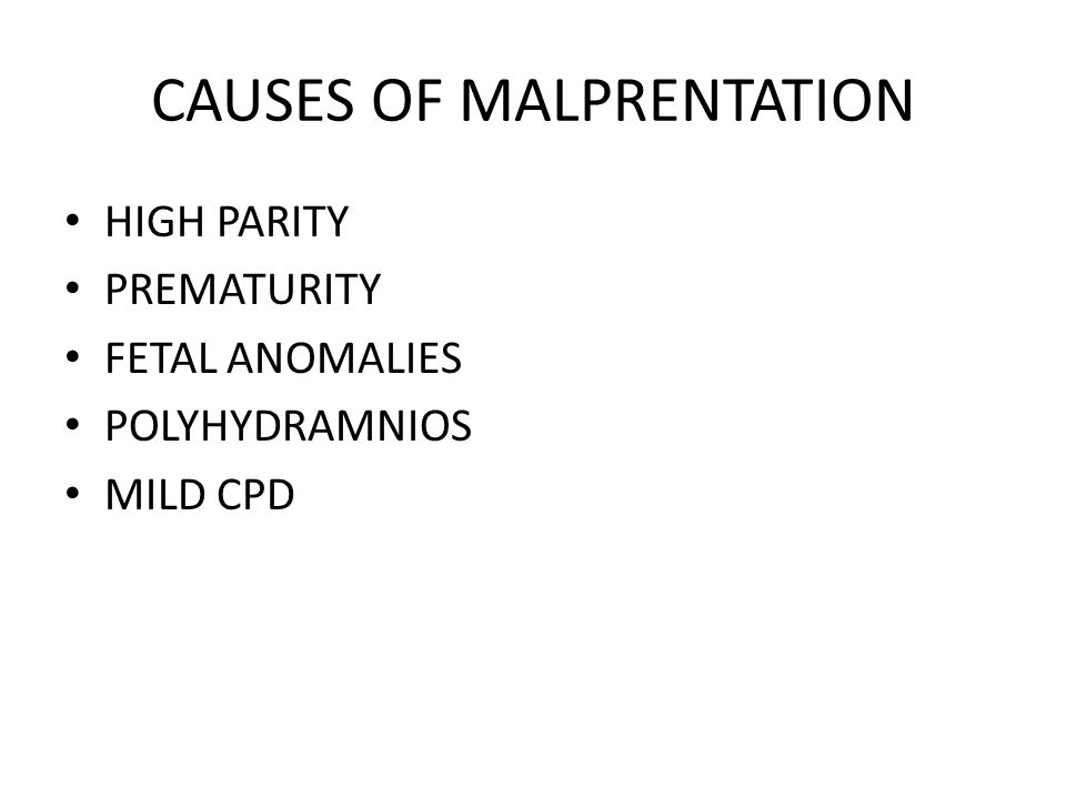 CAUSES OF MALPRENTATION HIGH PARITY PREMATURITY FETAL ANOMALIES POLYHYDRAMNIOS MILD CPD