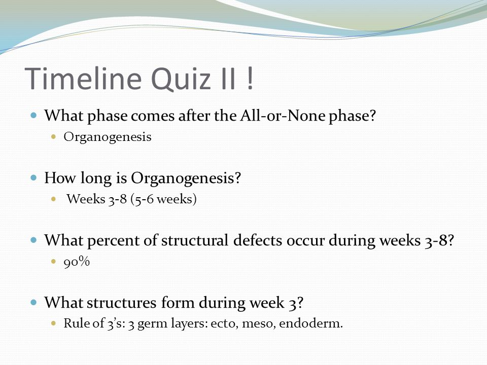 Timeline Quiz III .What is the defect associated with teratogens in week 3.
