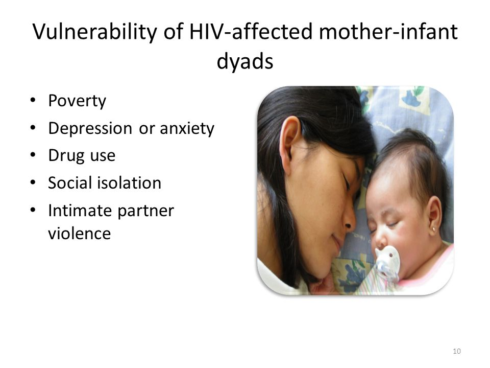 Vulnerability of HIV-affected mother-infant dyads Poverty Depression or anxiety Drug use Social isolation Intimate partner violence 10