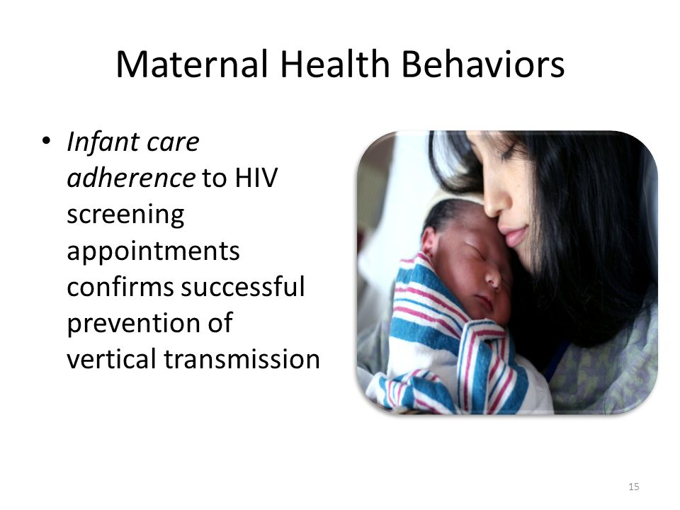 Maternal Health Behaviors Infant care adherence to HIV screening appointments confirms successful prevention of vertical transmission 15