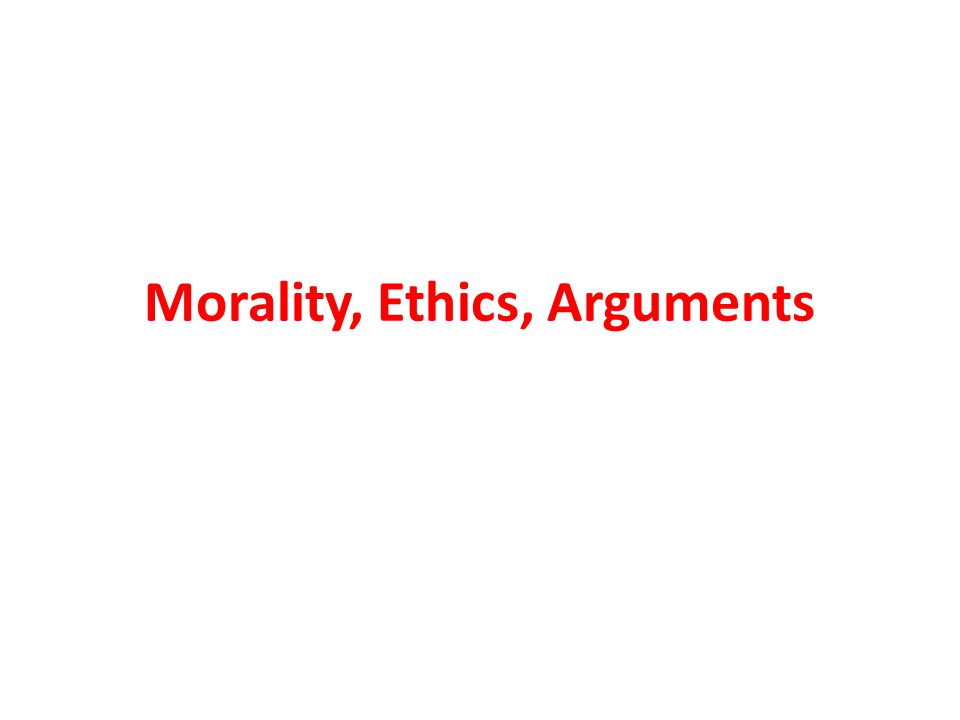 Morality, Ethics, Arguments