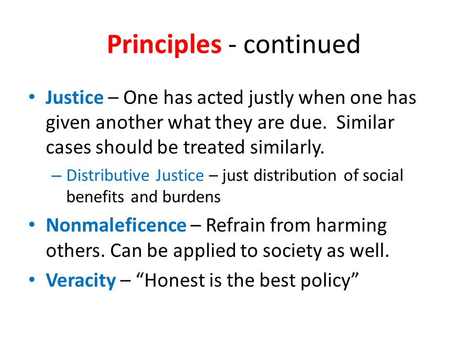 Principles - continued Justice – One has acted justly when one has given another what they are due.