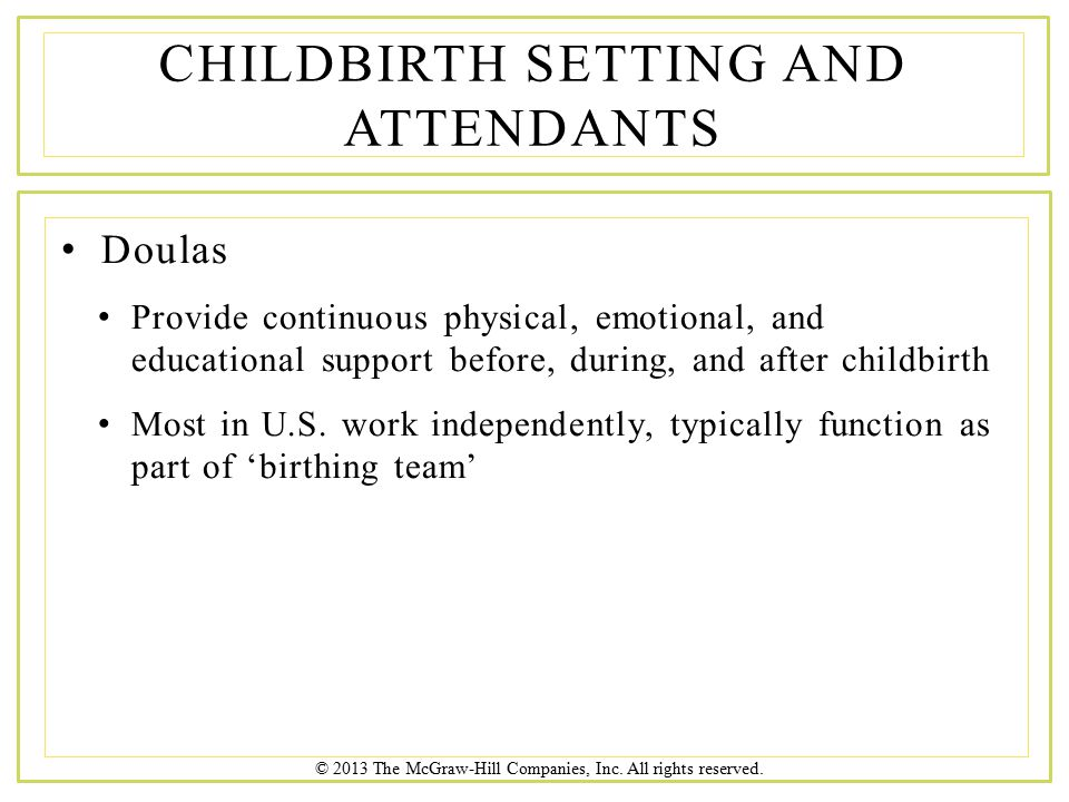 © 2013 The McGraw-Hill Companies, Inc. All rights reserved. Doulas Provide continuous physical, emotional, and educational support before, during, and