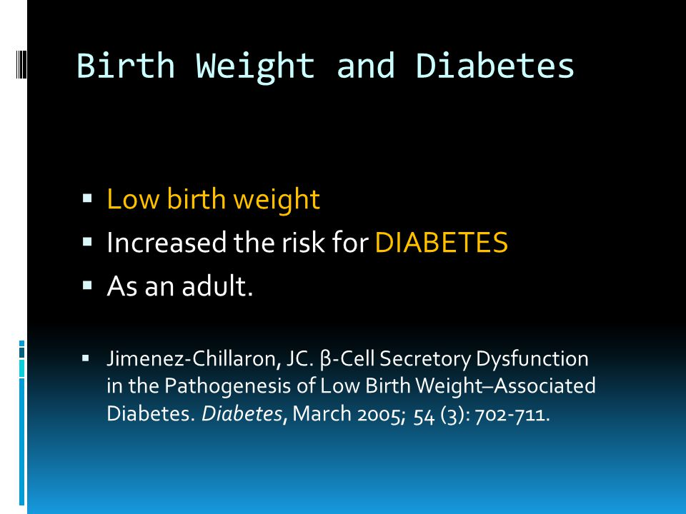 Birth Weight and Diabetes  Low birth weight  Increased the risk for DIABETES  As an adult.